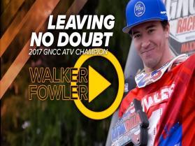 Walker Fowler // Leaving No Doubt – 2017 GNCC ATV Champion